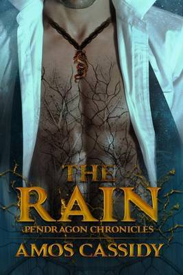 The Rain: Pendragon Chronicles by Amos Cassidy