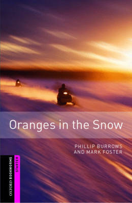 Oxford Bookworms Library: Starter Level:: Oranges in the Snow by Phillip Burrows image