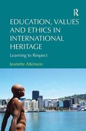 Education, Values and Ethics in International Heritage by Jeanette Atkinson