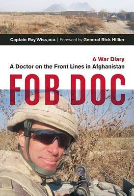 FOB DOC: A Doctor on the Front Lines in Afghanistan: A War Diary by Ray Wiss image