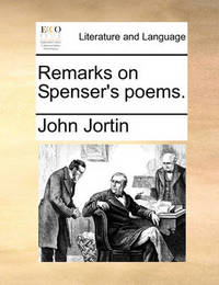 Remarks on Spenser's Poems by John Jortin