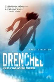 Drenched: Stories of Love and Other Deliriums by Marisa Matarazzo image