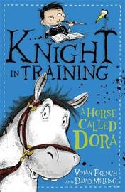 Knight in Training: A Horse Called Dora by Vivian French