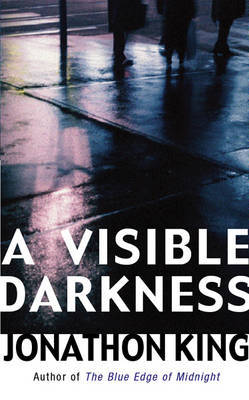 A Visible Darkness by Jonathon King