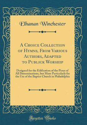 A Choice Collection of Hymns, from Various Authors, Adapted to Publick Worship by Elhanan Winchester image