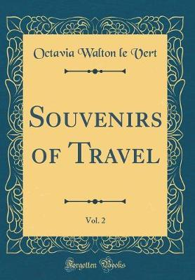 Souvenirs of Travel, Vol. 2 (Classic Reprint) by Octavia Walton Le Vert image