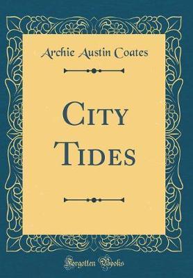 City Tides (Classic Reprint) by Archie Austin Coates image