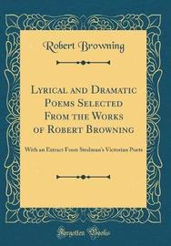 Lyrical and Dramatic Poems Selected from the Works of Robert Browning by Robert Browning image