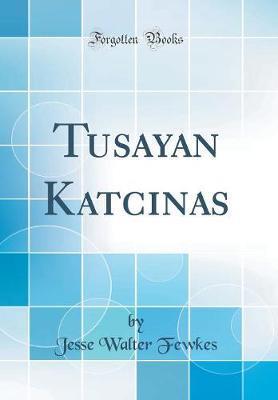 Tusayan Katcinas (Classic Reprint) by Jesse Walter Fewkes image