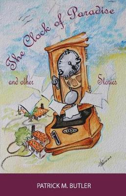 The Clock of Paradise and Other Stories by Patrick M Butler