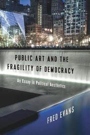 Public Art and the Fragility of Democracy by Fred Evans