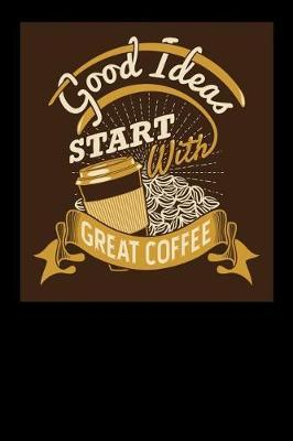 Good Ideas Start With Great Coffee by Coffee James