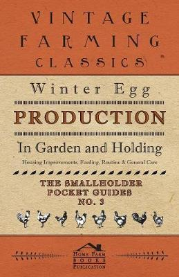 Winter Egg Production - In Garden and Holding - Housing Improvements, Feeding, Routine & General Care - The Smallholder Pocket Guides - No. 3 by Home Farm Books