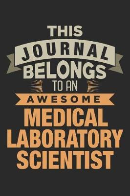 This Journal Belongs To An Awesome Medical Laboratory Scientist by Nicolasd DDD Publishing
