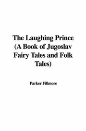 The Laughing Prince (a Book of Jugoslav Fairy Tales and Folk Tales) by Parker Fillmore image