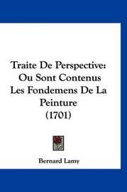 Traite de Perspective: Ou Sont Contenus Les Fondemens de La Peinture (1701) by Bernard Lamy
