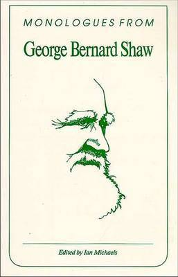 Monologues from George Bernard Shaw by George Bernard Shaw