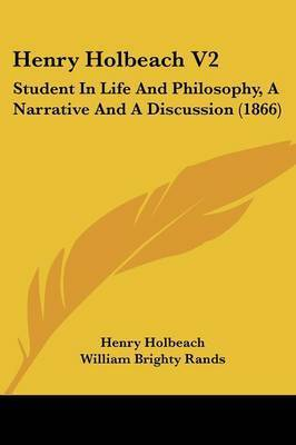 Henry Holbeach V2: Student In Life And Philosophy, A Narrative And A Discussion (1866) by Henry Holbeach