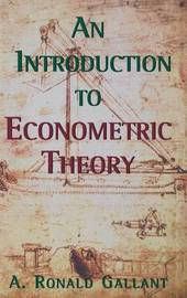 An Introduction to Econometric Theory by A.Ronald Gallant