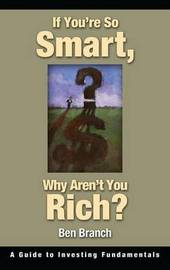 If You're So Smart, Why Aren't You Rich? by Ben S. Branch image
