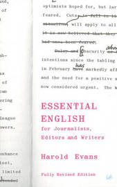 Essential English for Journalists, Editors and Writers by Harold Evans