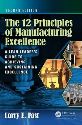 The 12 Principles of Manufacturing Excellence by Larry E. Fast