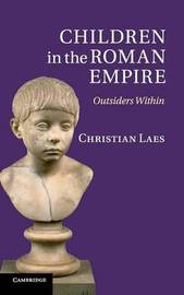 Children in the Roman Empire by Christian Laes