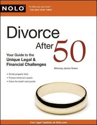 Divorce After 50: Your Guide to the Unique Legal & Financial Challenges by Janice Green, Attorney Attorney Attorney Attorney Attorney