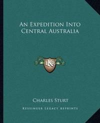 An Expedition Into Central Australia by Charles Sturt