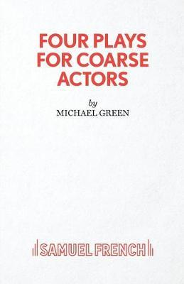 Four Plays for Coarse Actors by Michael Green