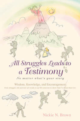 All Struggles Leads to a Testimony: No Matter What's Your Story by Nickie Brown image