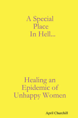 A Special Place In Hell... Healing an Epidemic of Unhappy Women by April Churchill image