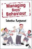 Managing Boys' Behaviour by Tabatha Rayment