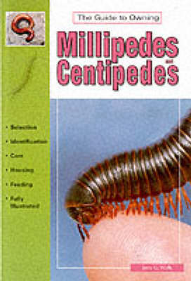 The Guide to Owning Millipedes and Centipedes by Jerry G Walls