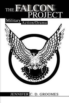 The Falcon Project: Military Action/Drama by Jennifer C. D. Groomes