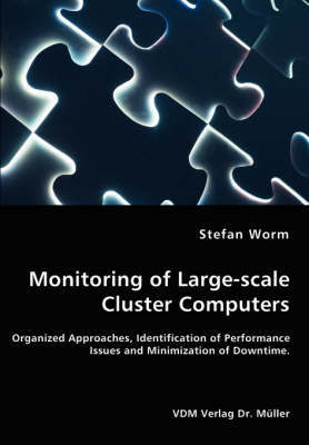 Monitoring of Large-Scale Cluster Computers - Organized Approaches, Identification of Performance Issues and Minimization of Downtime by Stefan Worm