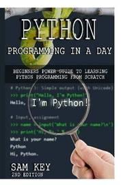 Python Programming in A Day by Sam Key