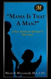 Mama Is That a Man? by L P C Willie B Williams Jr M a