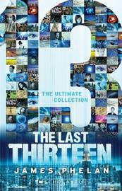 The Last Thirteen - the Ultimate Collection Box Set (13 Books) by James Phelan