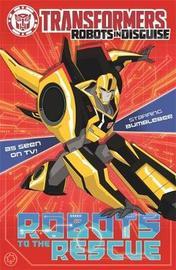Transformers: Robots to the Rescue by John Sazaklis