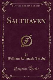 Salthaven (Classic Reprint) by William Wymark Jacobs