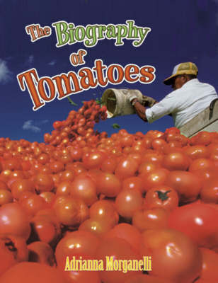 The Biography of Tomatoes by Adrianna Morganelli
