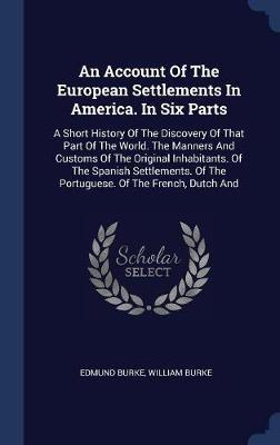 An Account of the European Settlements in America. in Six Parts by Edmund Burke