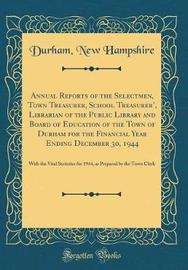 Annual Reports of the Selectmen, Town Treasurer, School Treasurer', Librarian of the Public Library and Board of Education of the Town of Durham for the Financial Year Ending December 30, 1944 by Durham New Hampshire