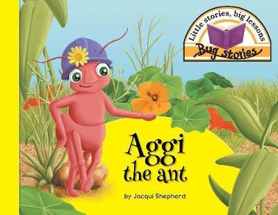 Aggi the Ant by Jacqui Shepherd image