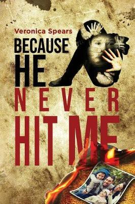Because He Never Hit Me... by Veronica Spears