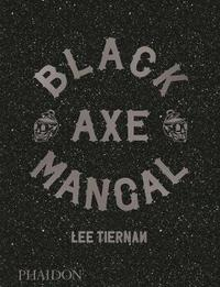 Black Axe Mangal by Lee Tiernan