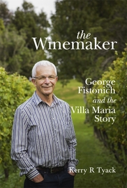 The Winemaker: George Fistonich and the Villa Maria Story by Kerry Tyack