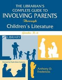 The Librarian's Complete Guide to Involving Parents Through Children's Literature by Anthony D Fredericks