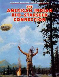 The American Indian UFO Starseed Connection by Timothy Green Beckley